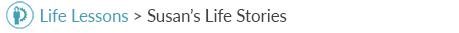 Life Lessons - Susans Life Stories